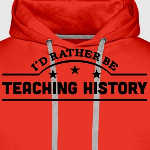id rather be teaching history banner cop t-shirt - Men's Premium Hoodie