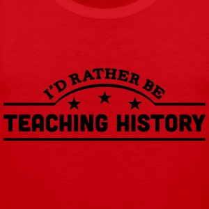 id rather be teaching history banner cop t-shirt - Men's Premium Tank Top