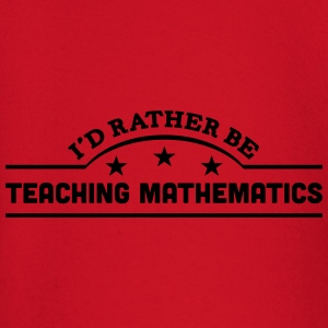 id rather be teaching mathematics banner t-shirt - Baby Long Sleeve T-Shirt