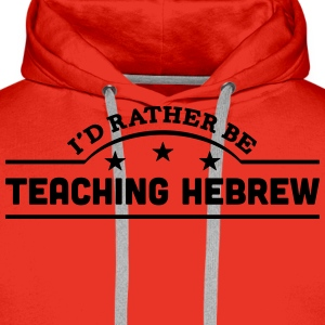 id rather be teaching hebrew banner t-shirt - Men's Premium Hoodie