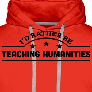 id rather be teaching humanities banner  t-shirt - Men's Premium Hoodie