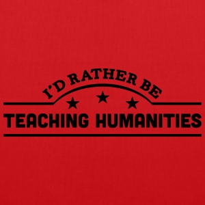 id rather be teaching humanities banner  t-shirt - Tote Bag