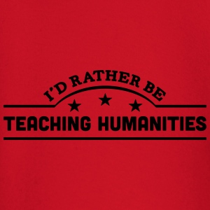 id rather be teaching humanities banner  t-shirt - Baby Long Sleeve T-Shirt