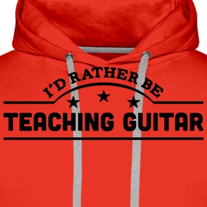 id rather be teaching guitar banner t-shirt - Men's Premium Hoodie