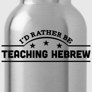 id rather be teaching hebrew banner t-shirt - Water Bottle