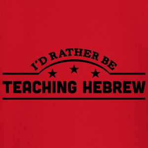 id rather be teaching hebrew banner t-shirt - Baby Long Sleeve T-Shirt