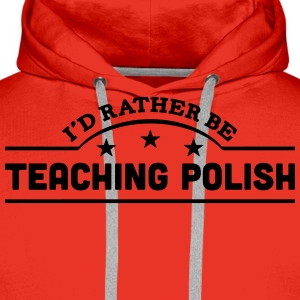 id rather be teaching polish banner t-shirt - Men's Premium Hoodie