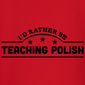 id rather be teaching polish banner t-shirt - Baby Long Sleeve T-Shirt