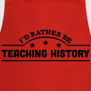 id rather be teaching history banner cop t-shirt - Cooking Apron