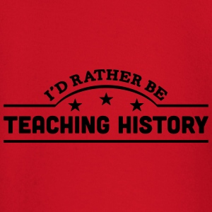 id rather be teaching history banner cop t-shirt - Baby Long Sleeve T-Shirt