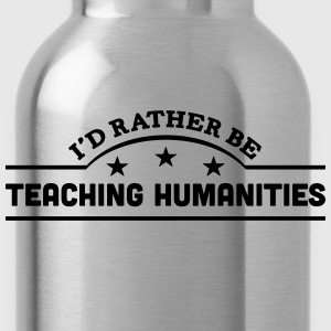 id rather be teaching humanities banner  t-shirt - Water Bottle