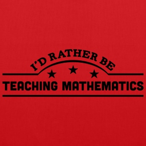 id rather be teaching mathematics banner t-shirt - Tote Bag