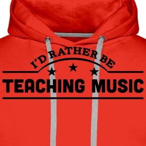 id rather be teaching music banner t-shirt - Men's Premium Hoodie