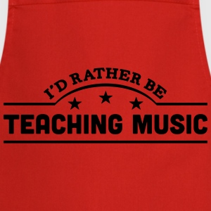 id rather be teaching music banner t-shirt - Cooking Apron