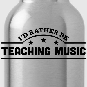 id rather be teaching music banner t-shirt - Water Bottle
