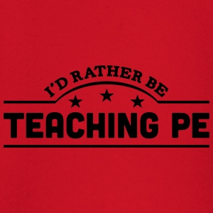 id rather be teaching pe banner t-shirt - Baby Long Sleeve T-Shirt