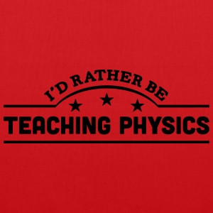 id rather be teaching physics banner cop t-shirt - Tote Bag