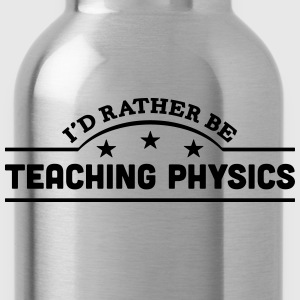 id rather be teaching physics banner cop t-shirt - Water Bottle