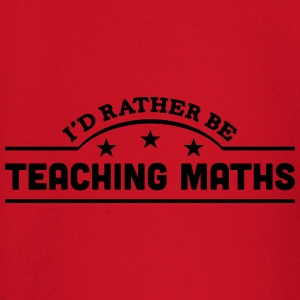 id rather be teaching maths banner t-shirt - Baby Long Sleeve T-Shirt
