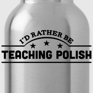 id rather be teaching polish banner t-shirt - Water Bottle
