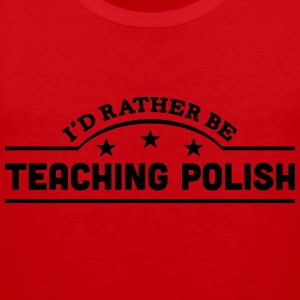 id rather be teaching polish banner t-shirt - Men's Premium Tank Top