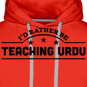 id rather be teaching urdu banner t-shirt - Men's Premium Hoodie