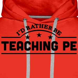 id rather be teaching pe banner t-shirt - Men's Premium Hoodie