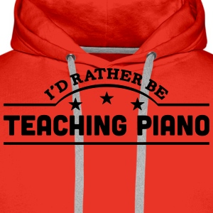 id rather be teaching piano banner t-shirt - Men's Premium Hoodie