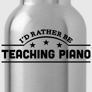id rather be teaching piano banner t-shirt - Water Bottle