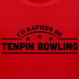id rather be tenpin bowling banner t-shirt - Men's Premium Tank Top