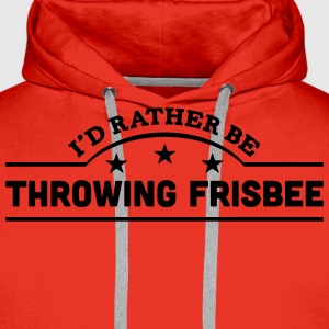 id rather be throwing frisbee banner cop t-shirt - Men's Premium Hoodie