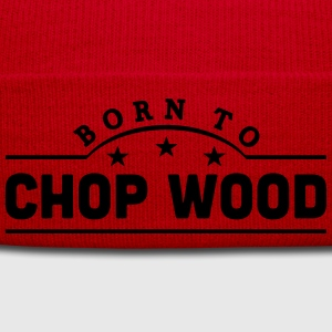 born to chop wood banner t-shirt - Winter Hat