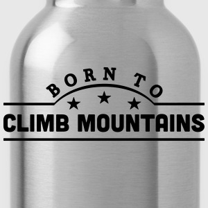 born to climb mountains banner t-shirt - Water Bottle