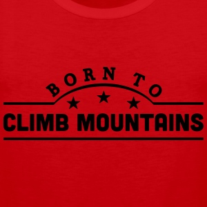born to climb mountains banner t-shirt - Men's Premium Tank Top