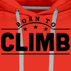 born to climb banner t-shirt - Men's Premium Hoodie