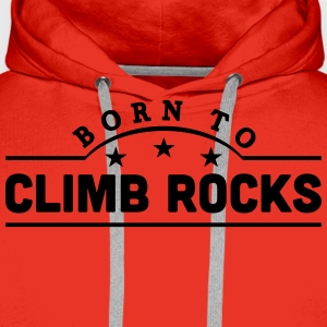 born to climb rocks banner t-shirt - Men's Premium Hoodie