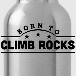 born to climb rocks banner t-shirt - Water Bottle