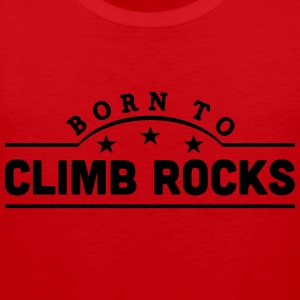 born to climb rocks banner t-shirt - Men's Premium Tank Top