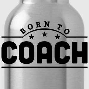 born to coach banner t-shirt - Water Bottle