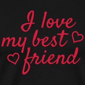 I love my best friend j'aime mon meilleur ami Sweat-shirts - T-shirt Premium Homme