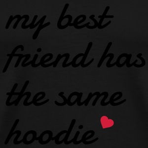 My best friend has the same hoodie mon meilleur ami a le même chandail à capuchon Sweat-shirts - T-shirt Premium Homme