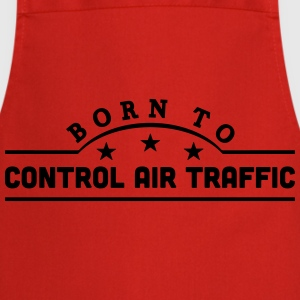 born to control air traffic banner t-shirt - Cooking Apron