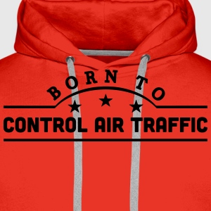 born to control air traffic banner t-shirt - Men's Premium Hoodie