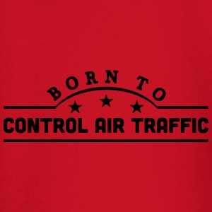 born to control air traffic banner t-shirt - Baby Long Sleeve T-Shirt