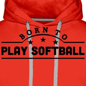 born to play softball banner t-shirt - Men's Premium Hoodie
