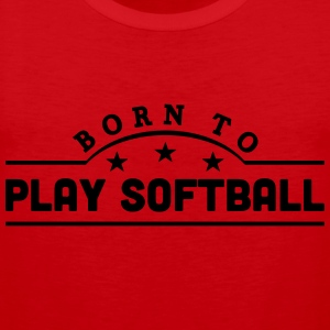 born to play softball banner t-shirt - Men's Premium Tank Top
