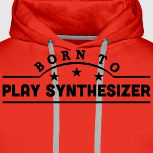 born to play synthesizer banner t-shirt - Men's Premium Hoodie