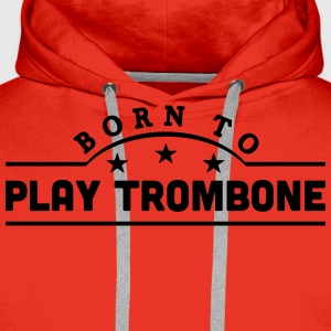 born to play trombone banner t-shirt - Men's Premium Hoodie