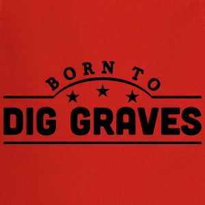 born to dig graves banner t-shirt - Cooking Apron