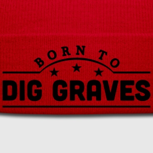 born to dig graves banner t-shirt - Winter Hat